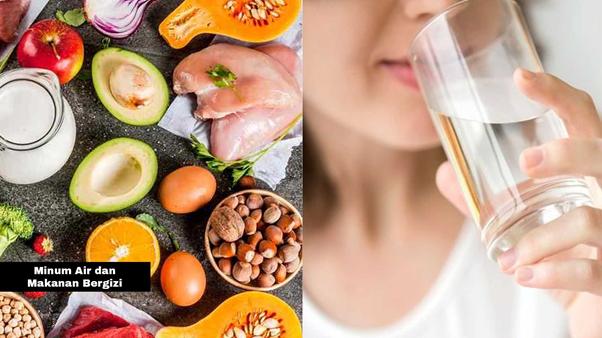 Minum Banyak Air dan Makan Makanan Bergizi